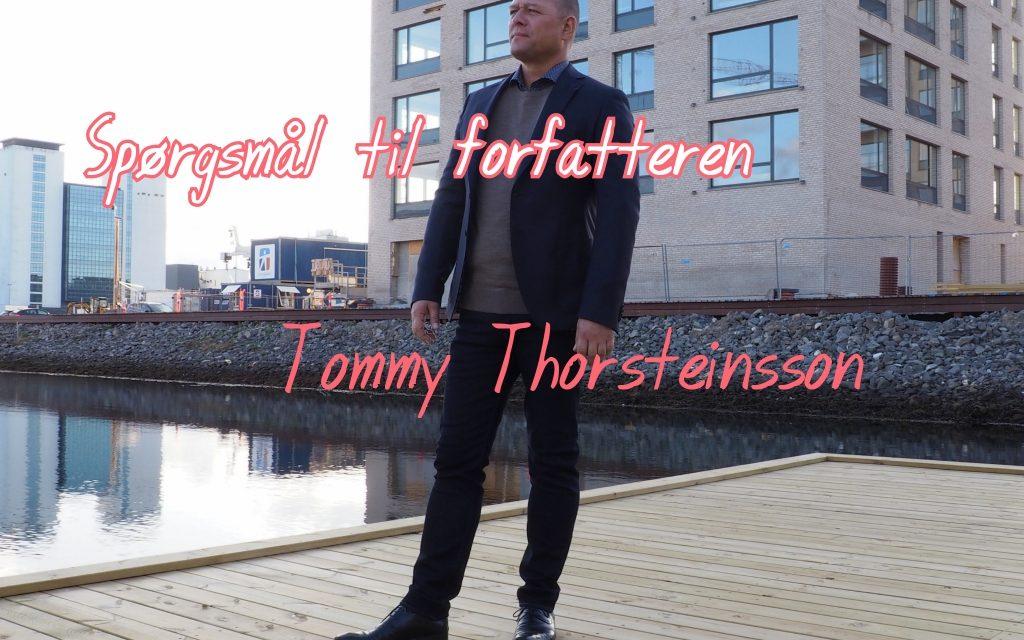 Spørgsmål til forfatteren: Tommy Thorsteinsson
