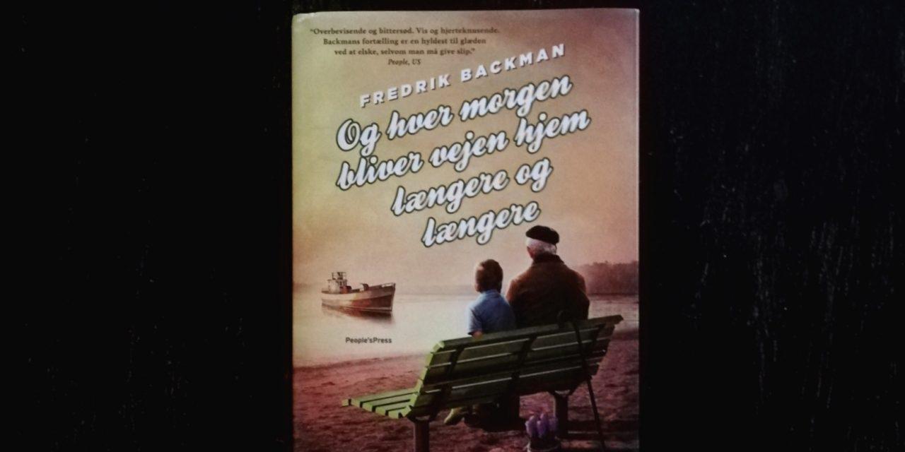 """""""Og hver morgen bliver vejen hjem længere og længere"""" af Fredrik Backman"""