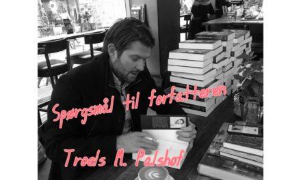 Spørgsmål til forfatteren: Troels M. Palshof