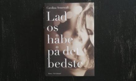 """""""Lad os håbe på det bedste"""" af Carolina Setterwall"""