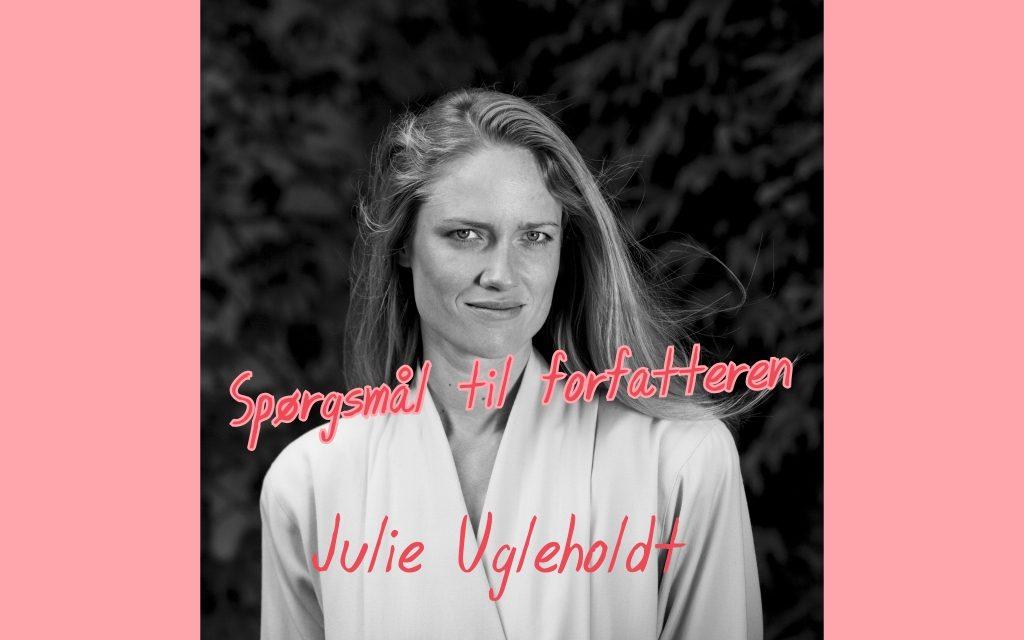 Spørgsmål til forfatteren: Julie Ugleholdt