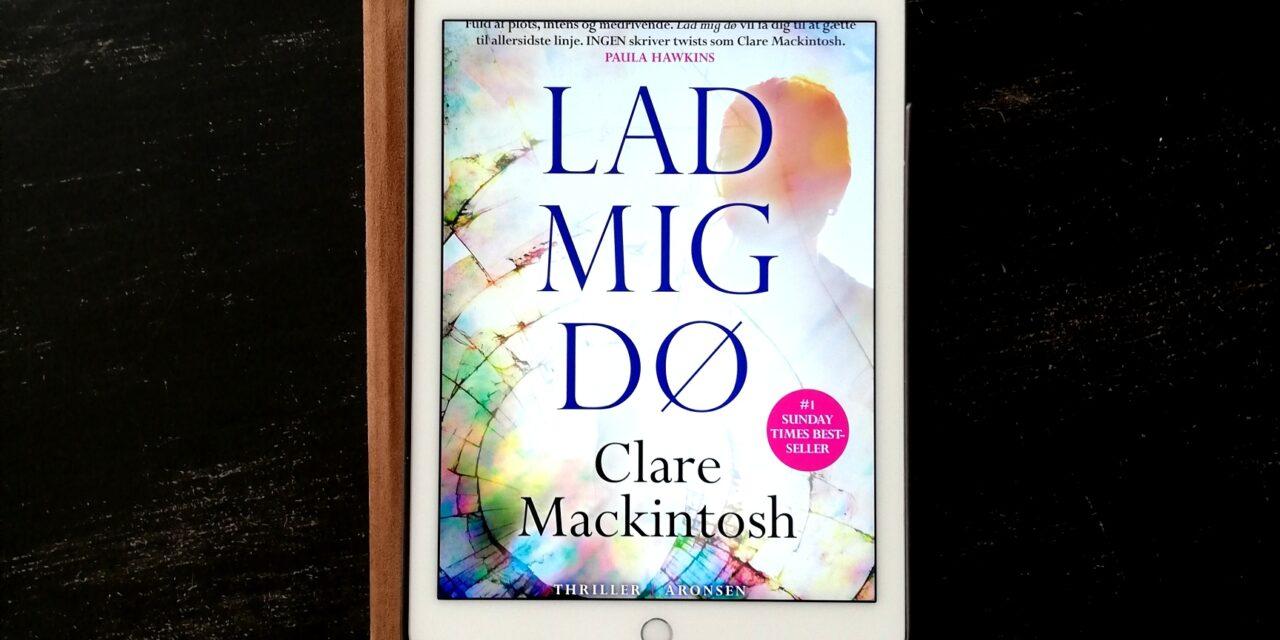 """Lad mig dø"" af Claire Mackintosh"
