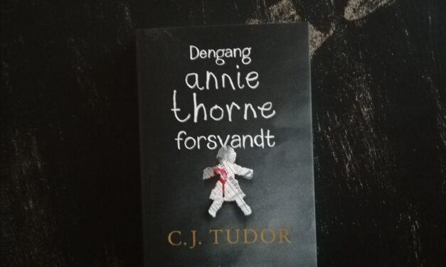 """""""Dengang Annie Thorne forsvandt"""" af C.J. Tudor"""