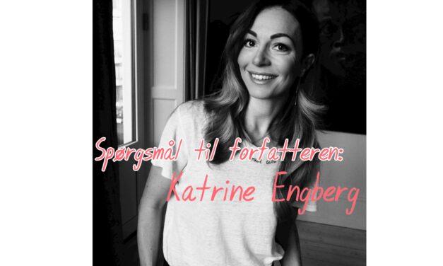 Spørgsmål til forfatteren: Katrine Engberg