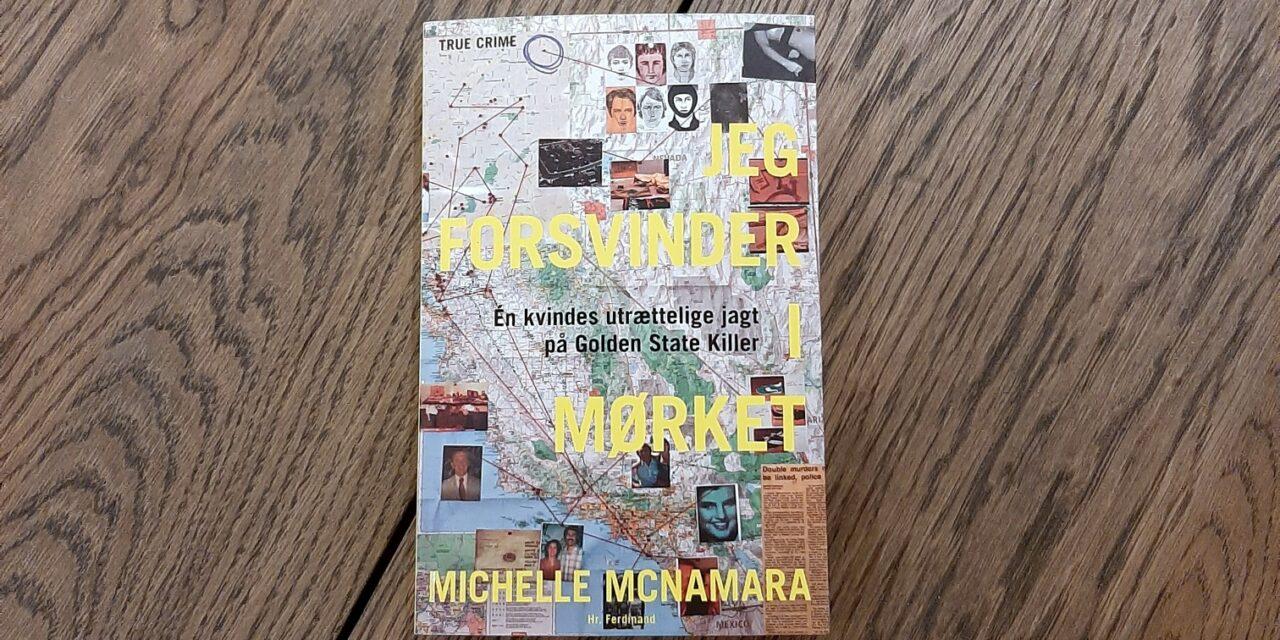 """""""Jeg forsvinder i mørket"""" af Michelle McNamara"""