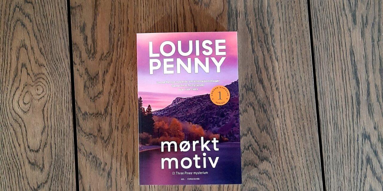 """""""Mørkt motiv"""" af Louise Penny"""