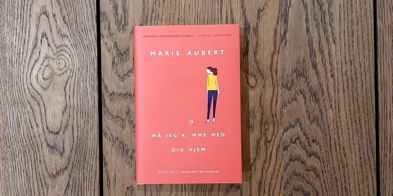 """""""Må jeg komme med dig hjem"""" af Marie Aubert"""