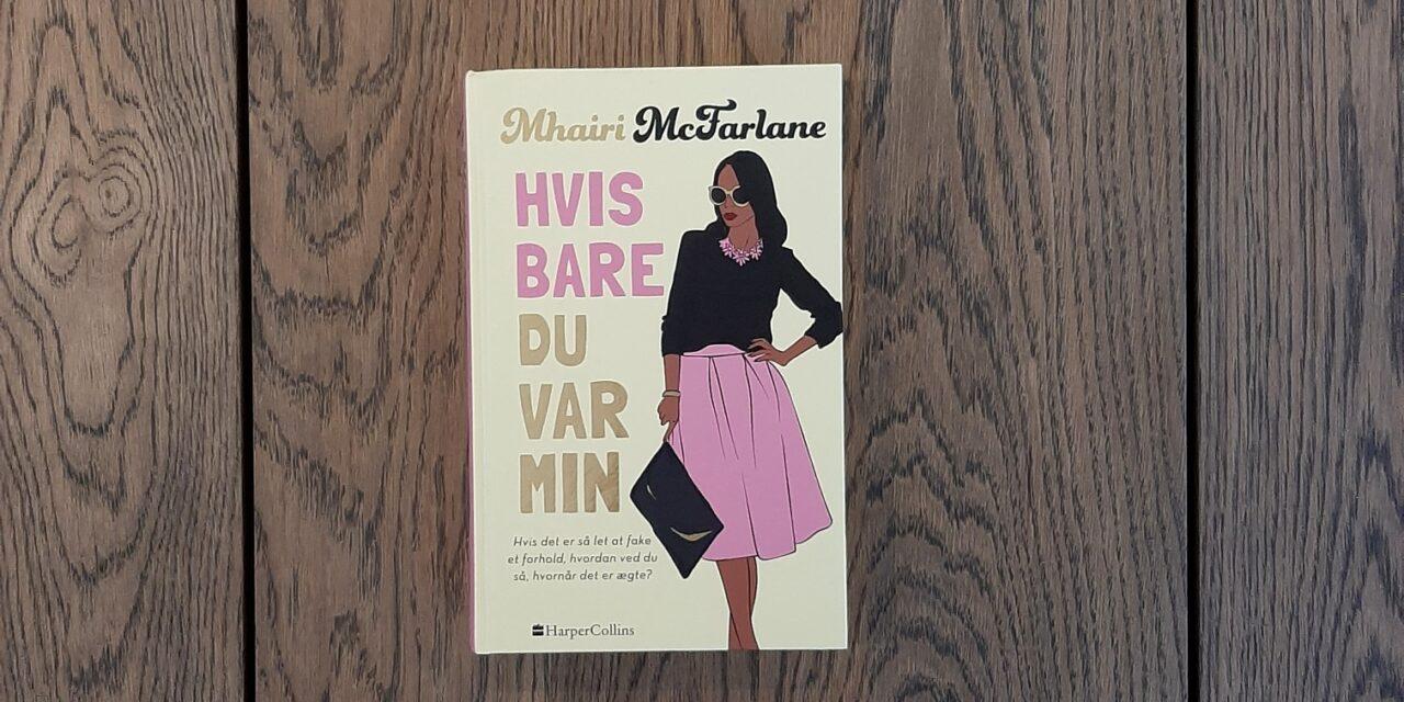 """""""Hvis bare du var min"""" af Mhairi Mcfarlane"""