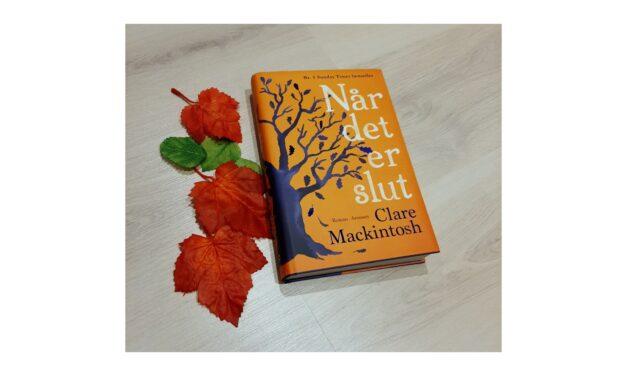 """""""Når det er slut"""" af Clare Mackintosh"""
